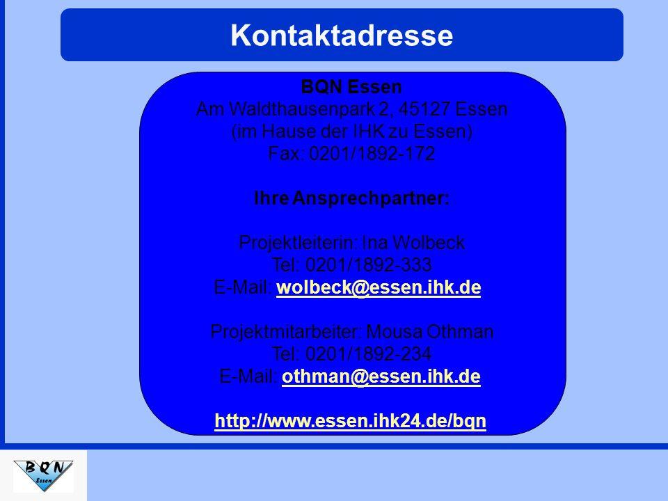 BQN Essen Am Waldthausenpark 2, 45127 Essen (im Hause der IHK zu Essen) Fax: 0201/1892-172 Ihre Ansprechpartner: Projektleiterin: Ina Wolbeck Tel: 020