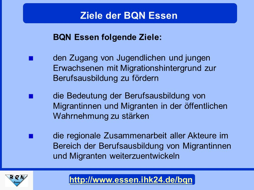 Operative Netzwerke Lokale Träger Steuerungsgruppe Gesamtes Netzwerk BQN Essen Netzwerkpartner Netzwerkstruktur der BQN Essen http://www.essen.ihk24.de/bqn