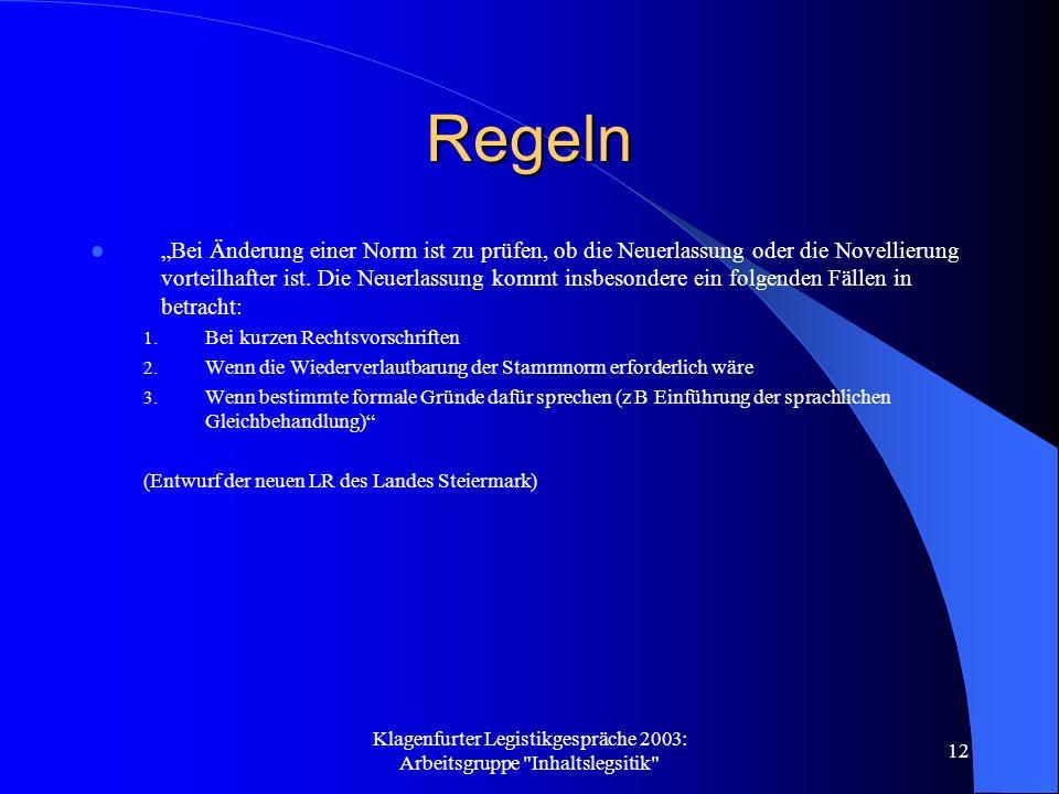 Klagenfurter Legistikgespräche 2003: Arbeitsgruppe Inhaltslegsitik 12 Regeln Bei Änderung einer Norm ist zu prüfen, ob die Neuerlassung oder die Novellierung vorteilhafter ist.