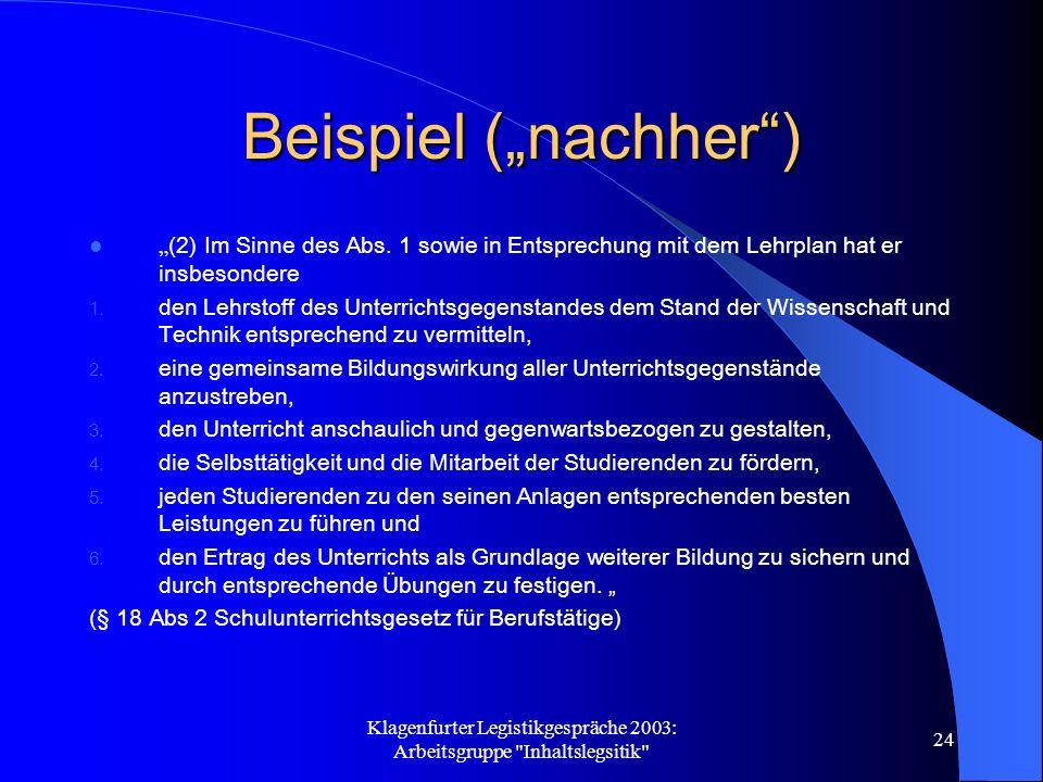 Klagenfurter Legistikgespräche 2003: Arbeitsgruppe Inhaltslegsitik 24 Beispiel (nachher) (2) Im Sinne des Abs.
