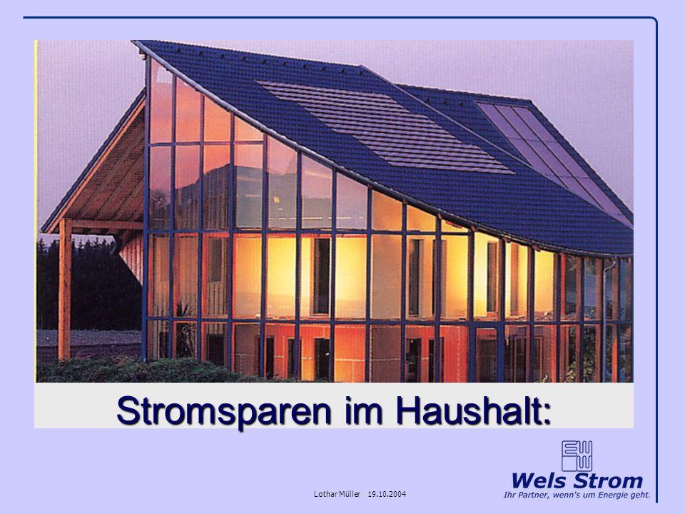Lothar Müller 19.10.2004 Stromsparen im Haushalt: