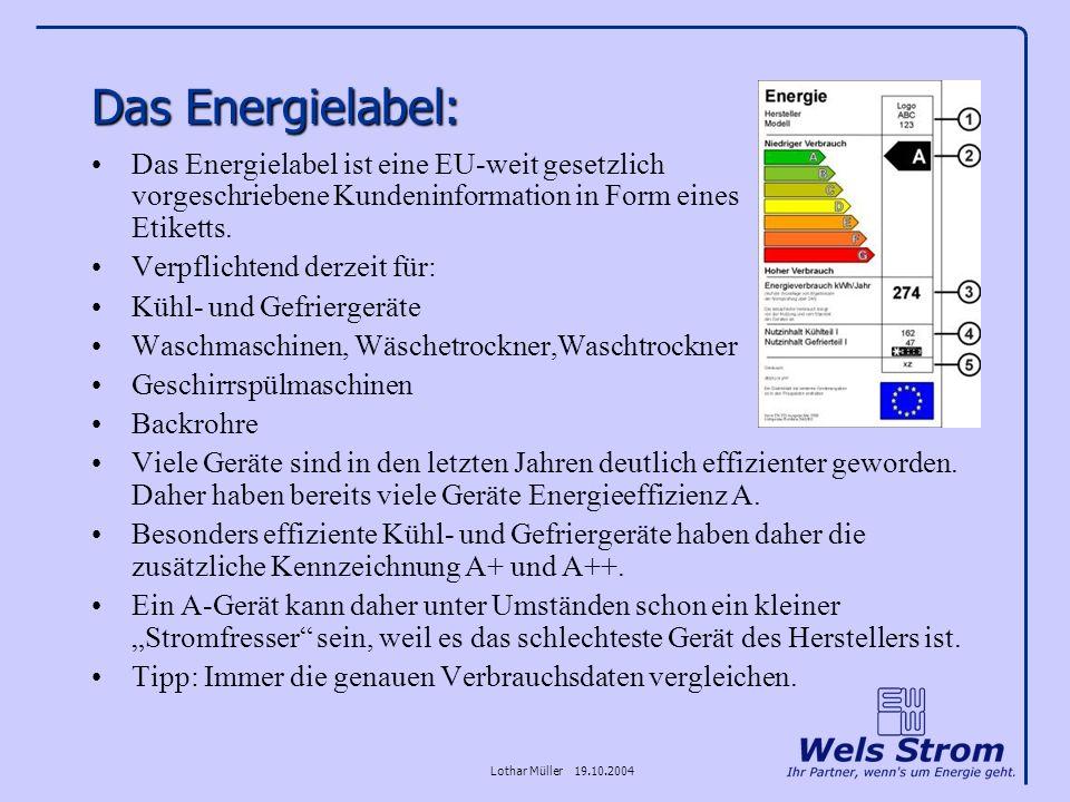 Lothar Müller 19.10.2004 Das Energielabel: Das Energielabel ist eine EU-weit gesetzlich vorgeschriebene Kundeninformation in Form eines Etiketts. Verp
