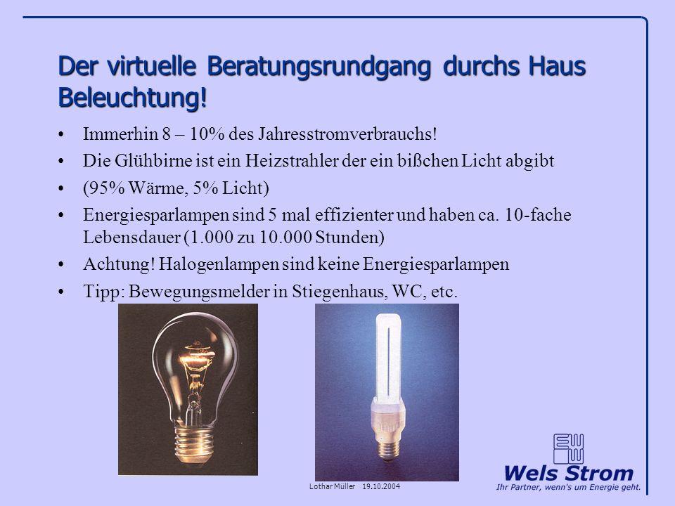 Lothar Müller 19.10.2004 Der virtuelle Beratungsrundgang durchs Haus Beleuchtung! Immerhin 8 – 10% des Jahresstromverbrauchs! Die Glühbirne ist ein He