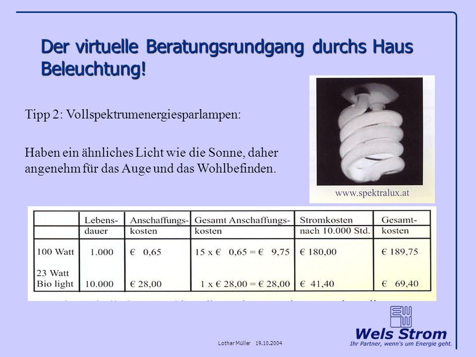 Lothar Müller 19.10.2004 Der virtuelle Beratungsrundgang durchs Haus Beleuchtung! Tipp 2: Vollspektrumenergiesparlampen: Haben ein ähnliches Licht wie