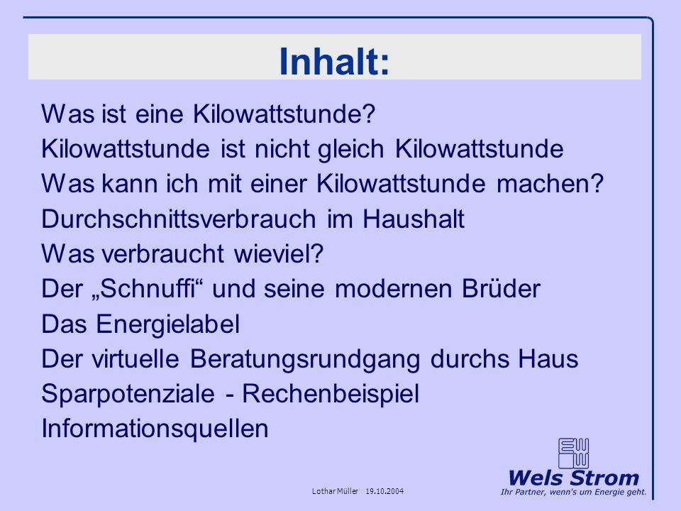 Lothar Müller 19.10.2004 Inhalt: Was ist eine Kilowattstunde? Kilowattstunde ist nicht gleich Kilowattstunde Was kann ich mit einer Kilowattstunde mac