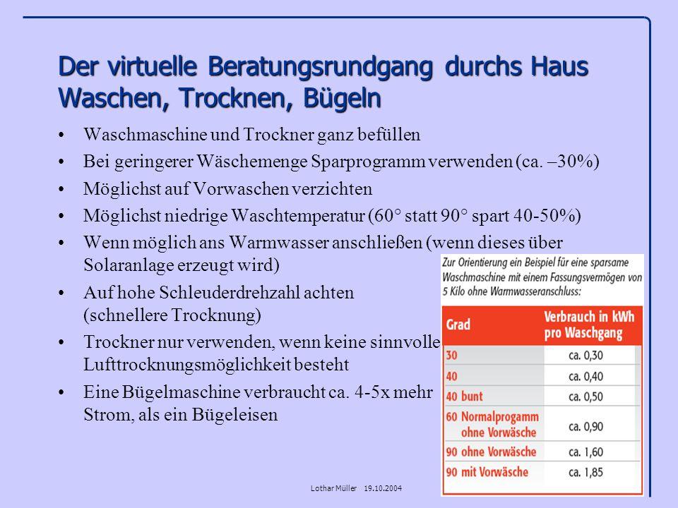 Lothar Müller 19.10.2004 Der virtuelle Beratungsrundgang durchs Haus Waschen, Trocknen, Bügeln Waschmaschine und Trockner ganz befüllen Bei geringerer