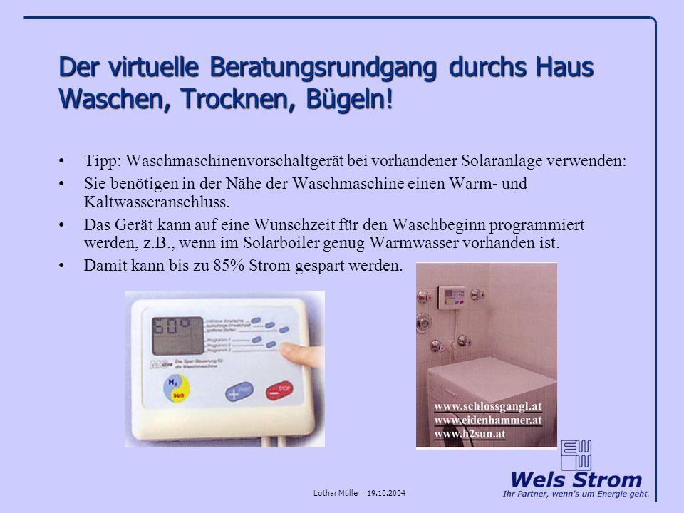 Lothar Müller 19.10.2004 Der virtuelle Beratungsrundgang durchs Haus Waschen, Trocknen, Bügeln! Tipp: Waschmaschinenvorschaltgerät bei vorhandener Sol