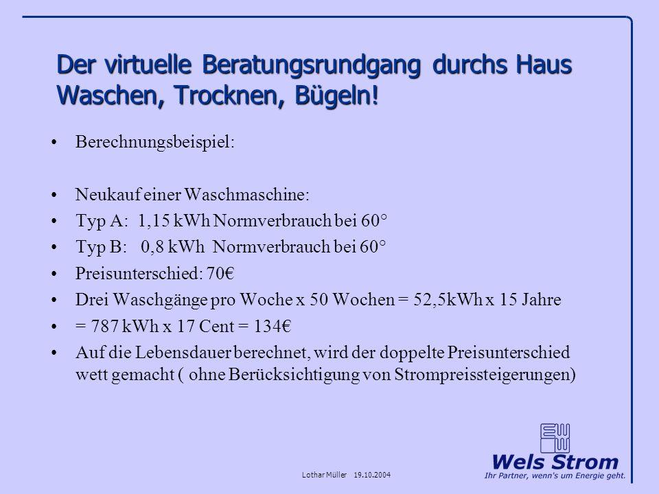 Lothar Müller 19.10.2004 Der virtuelle Beratungsrundgang durchs Haus Waschen, Trocknen, Bügeln! Berechnungsbeispiel: Neukauf einer Waschmaschine: Typ