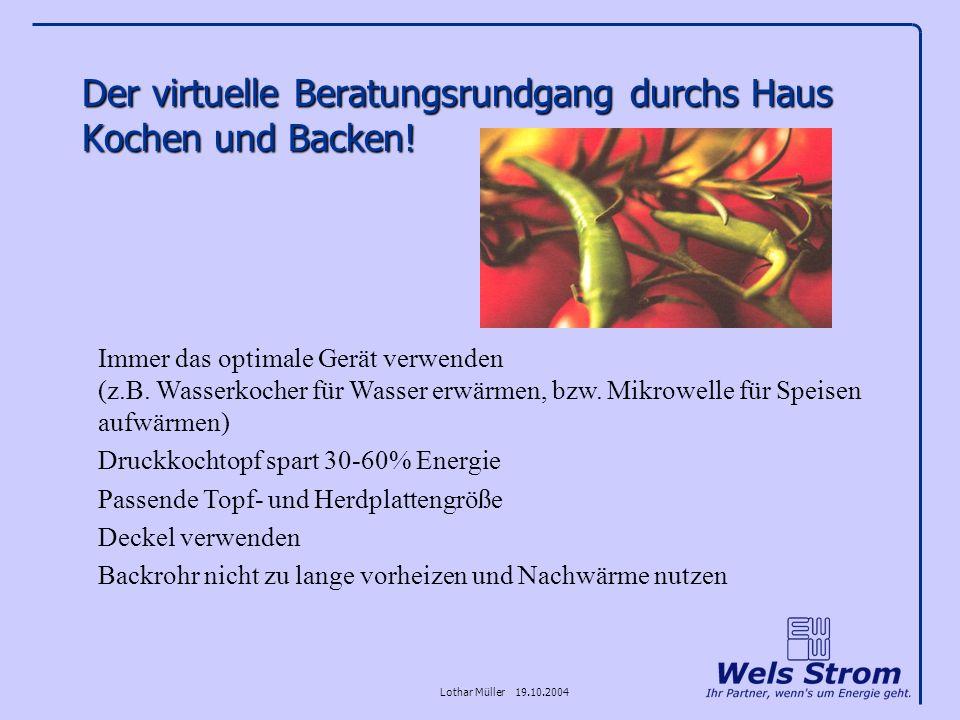 Lothar Müller 19.10.2004 Der virtuelle Beratungsrundgang durchs Haus Kochen und Backen! Immer das optimale Gerät verwenden (z.B. Wasserkocher für Wass