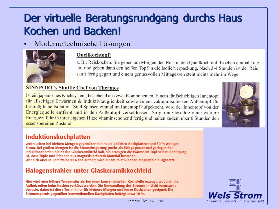 Lothar Müller 19.10.2004 Der virtuelle Beratungsrundgang durchs Haus Kochen und Backen! Moderne technische Lösungen: