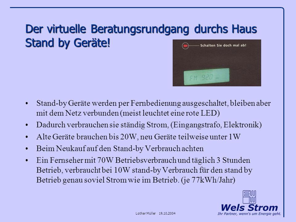 Lothar Müller 19.10.2004 Der virtuelle Beratungsrundgang durchs Haus Stand by Geräte! Stand-by Geräte werden per Fernbedienung ausgeschaltet, bleiben