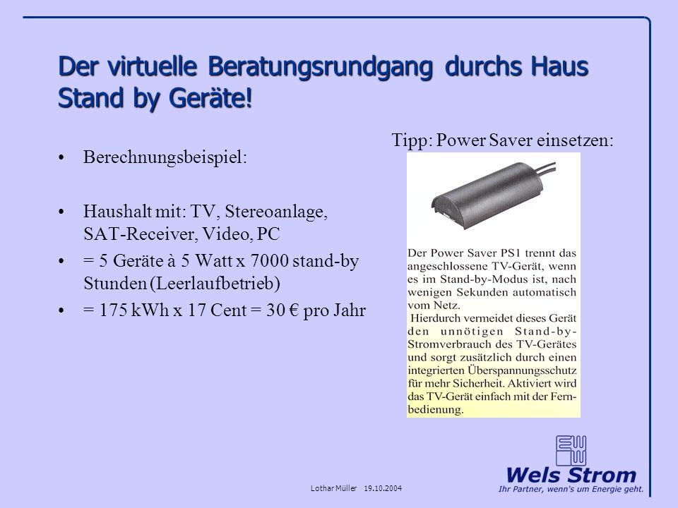 Lothar Müller 19.10.2004 Der virtuelle Beratungsrundgang durchs Haus Stand by Geräte! Berechnungsbeispiel: Haushalt mit: TV, Stereoanlage, SAT-Receive