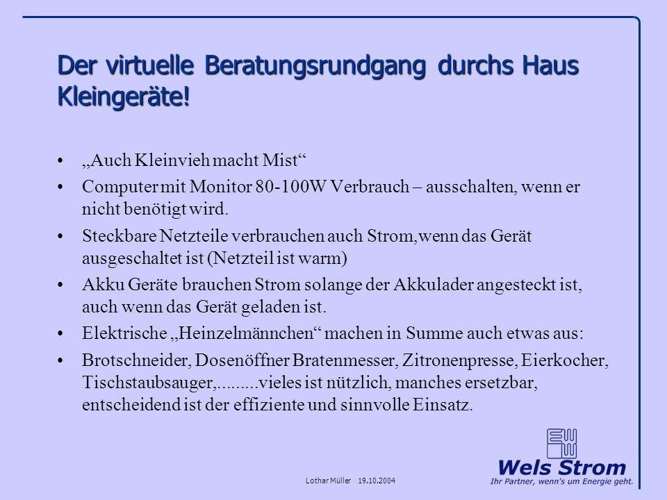 Lothar Müller 19.10.2004 Der virtuelle Beratungsrundgang durchs Haus Kleingeräte! Auch Kleinvieh macht Mist Computer mit Monitor 80-100W Verbrauch – a
