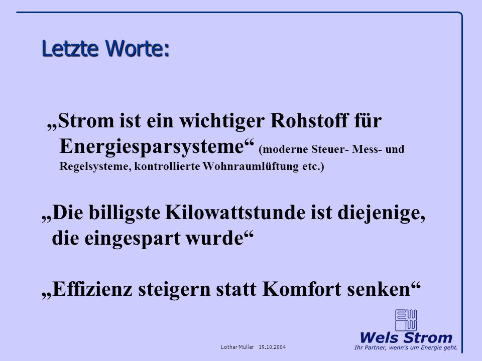 Lothar Müller 19.10.2004 Letzte Worte: Strom ist ein wichtiger Rohstoff für Energiesparsysteme (moderne Steuer- Mess- und Regelsysteme, kontrollierte
