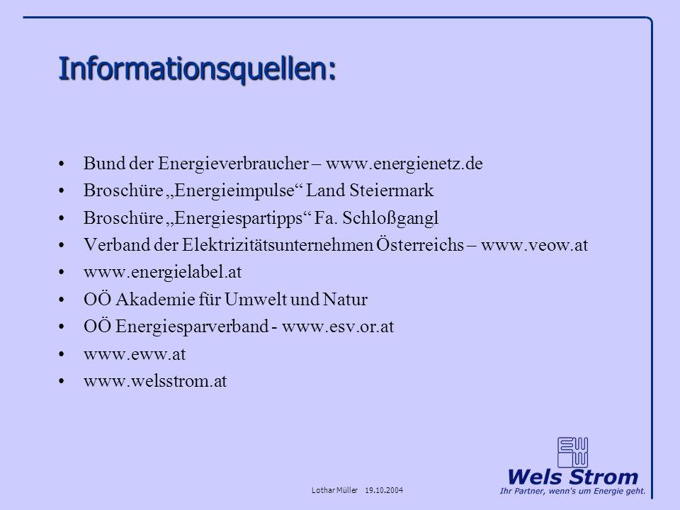 Lothar Müller 19.10.2004 Informationsquellen: Bund der Energieverbraucher – www.energienetz.de Broschüre Energieimpulse Land Steiermark Broschüre Ener