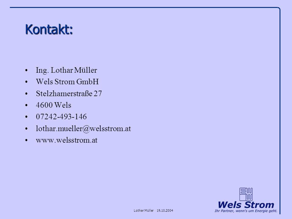 Lothar Müller 19.10.2004 Kontakt: Ing. Lothar Müller Wels Strom GmbH Stelzhamerstraße 27 4600 Wels 07242-493-146 lothar.mueller@welsstrom.at www.welss