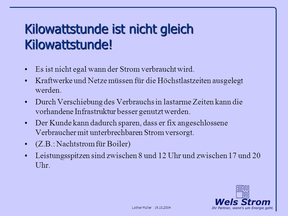 Lothar Müller 19.10.2004 Kilowattstunde ist nicht gleich Kilowattstunde! Es ist nicht egal wann der Strom verbraucht wird. Kraftwerke und Netze müssen