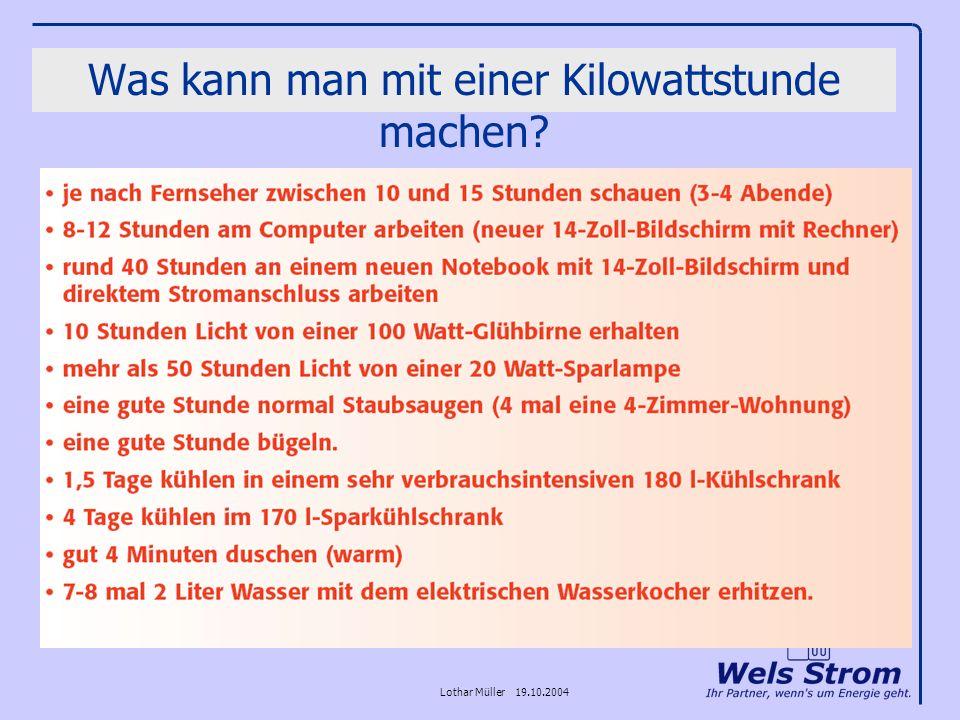 Lothar Müller 19.10.2004 Was kann man mit einer Kilowattstunde machen?