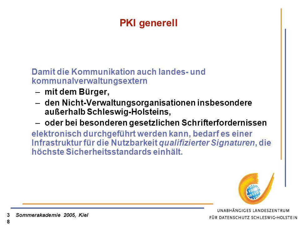 Sommerakademie 2005, Kiel38 PKI generell Damit die Kommunikation auch landes- und kommunalverwaltungsextern –mit dem Bürger, –den Nicht-Verwaltungsorg