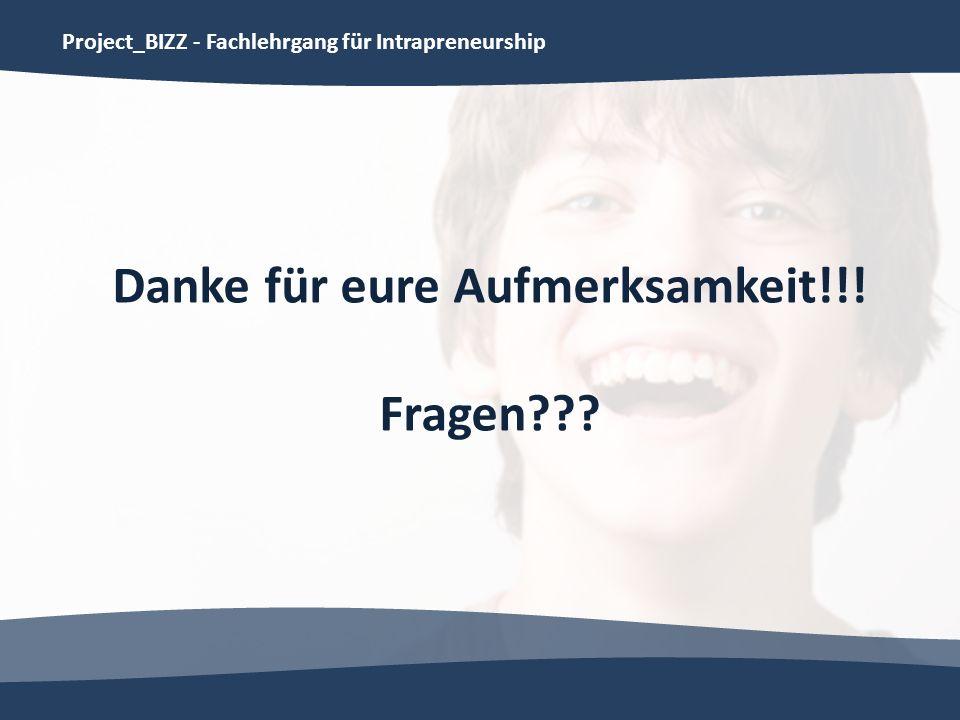 Project_BIZZ - Fachlehrgang für Intrapreneurship Danke für eure Aufmerksamkeit!!! Fragen???