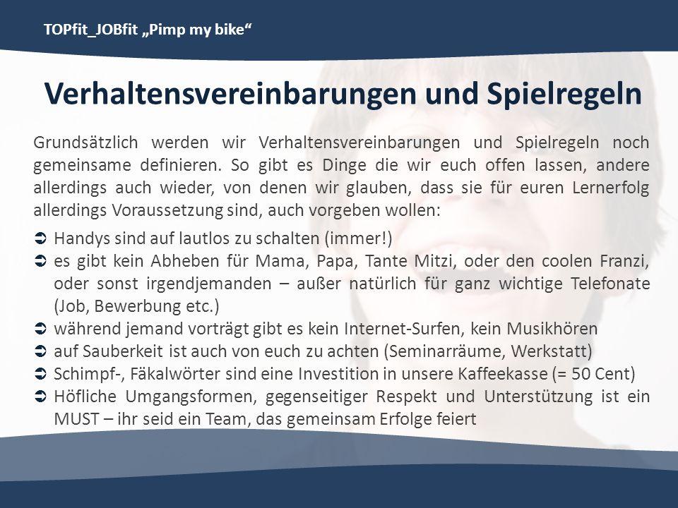 TOPfit_JOBfit Pimp my bike Verhaltensvereinbarungen und Spielregeln Grundsätzlich werden wir Verhaltensvereinbarungen und Spielregeln noch gemeinsame