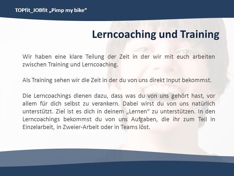 TOPfit_JOBfit Pimp my bike Lerncoaching und Training Wir haben eine klare Teilung der Zeit in der wir mit euch arbeiten zwischen Training und Lerncoac