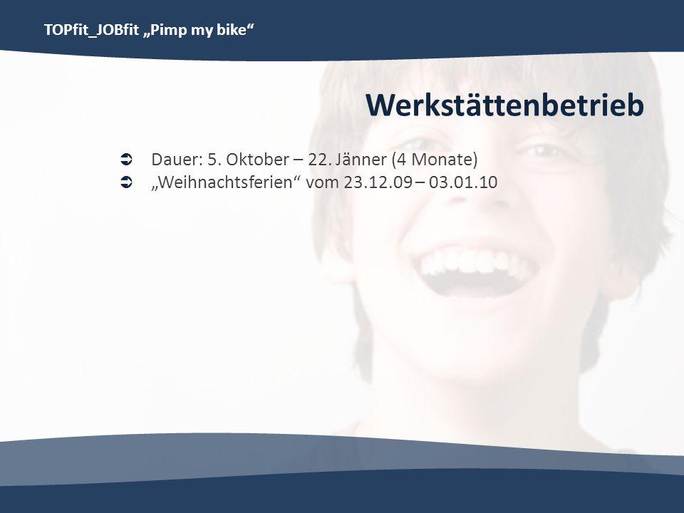 TOPfit_JOBfit Pimp my bike Werkstättenbetrieb Dauer: 5. Oktober – 22. Jänner (4 Monate) Weihnachtsferien vom 23.12.09 – 03.01.10