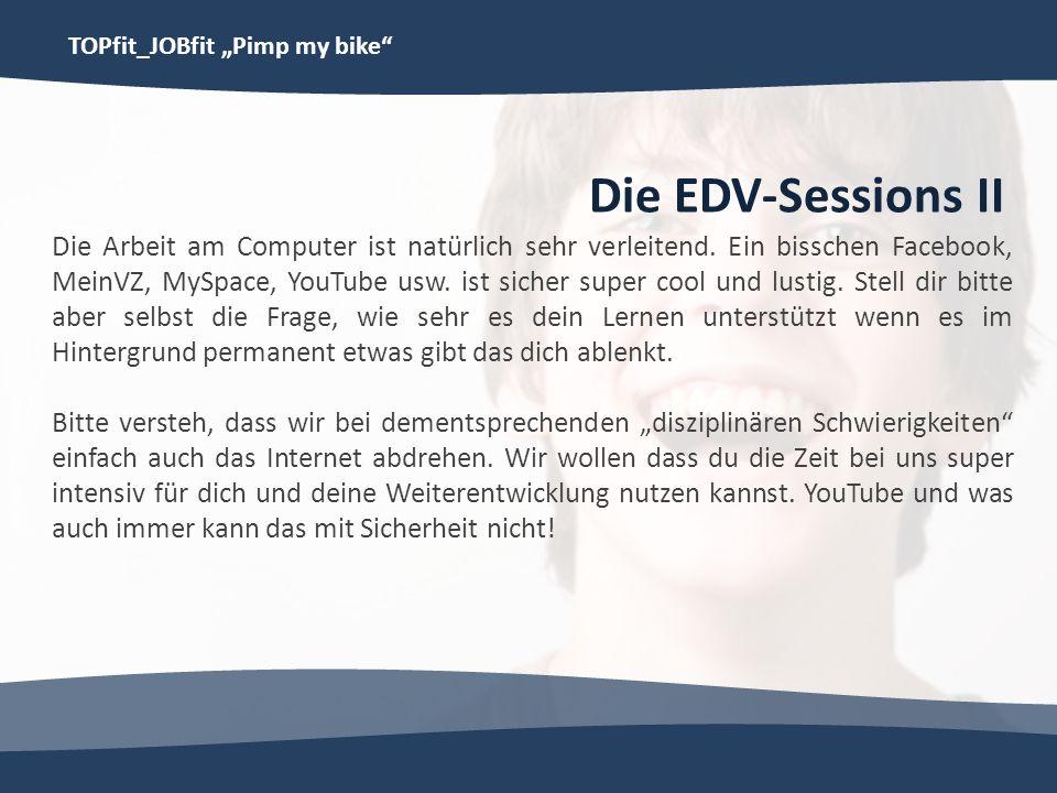 TOPfit_JOBfit Pimp my bike Die EDV-Sessions II Die Arbeit am Computer ist natürlich sehr verleitend. Ein bisschen Facebook, MeinVZ, MySpace, YouTube u