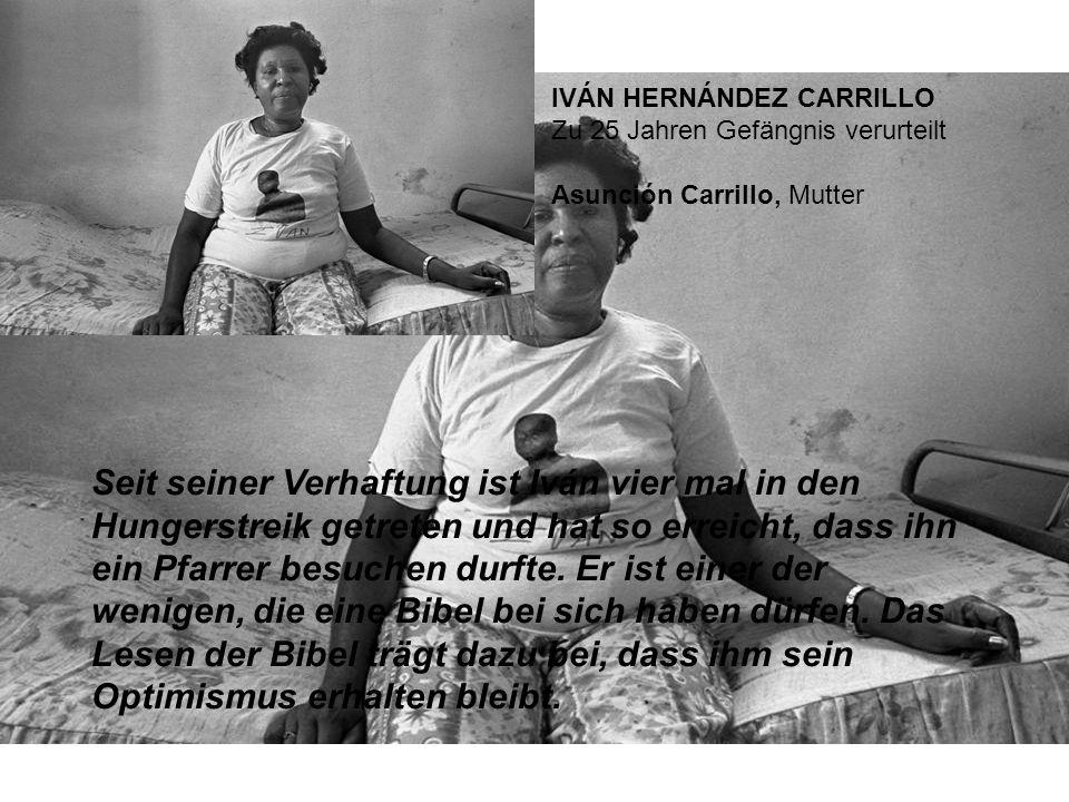 IVÁN HERNÁNDEZ CARRILLO Zu 25 Jahren Gefängnis verurteilt Asunción Carrillo, Mutter Seit seiner Verhaftung ist Iván vier mal in den Hungerstreik getreten und hat so erreicht, dass ihn ein Pfarrer besuchen durfte.