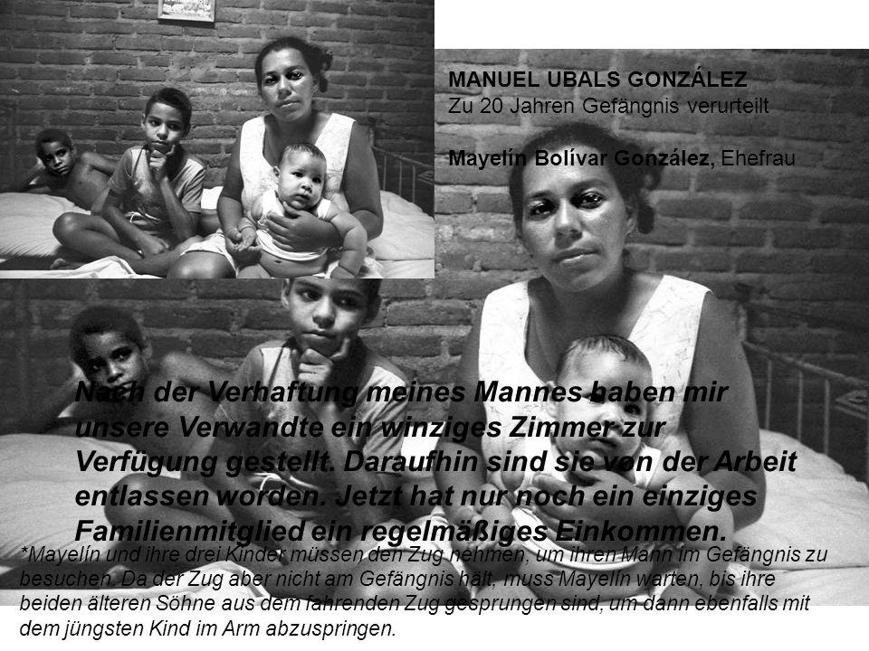 MANUEL UBALS GONZÁLEZ Zu 20 Jahren Gefängnis verurteilt Mayelín Bolívar González, Ehefrau Nach der Verhaftung meines Mannes haben mir unsere Verwandte ein winziges Zimmer zur Verfügung gestellt.