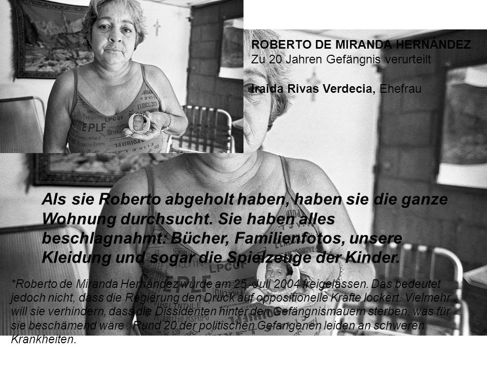 ROBERTO DE MIRANDA HERNÁNDEZ Zu 20 Jahren Gefängnis verurteilt Iraida Rivas Verdecia, Ehefrau Als sie Roberto abgeholt haben, haben sie die ganze Wohnung durchsucht.
