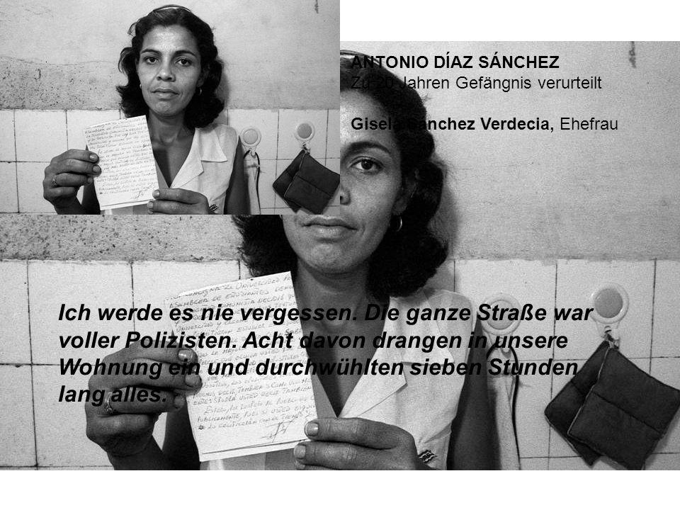 ANTONIO DÍAZ SÁNCHEZ Zu 20 Jahren Gefängnis verurteilt Gisela Sánchez Verdecia, Ehefrau Ich werde es nie vergessen.
