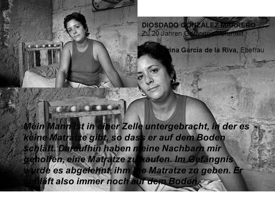 DIOSDADO GONZÁLEZ MARRERO Zu 20 Jahren Gefängnis verurteilt Alejandrina García de la Riva, Ehefrau Mein Mann ist in einer Zelle untergebracht, in der es keine Matratze gibt, so dass er auf dem Boden schläft.