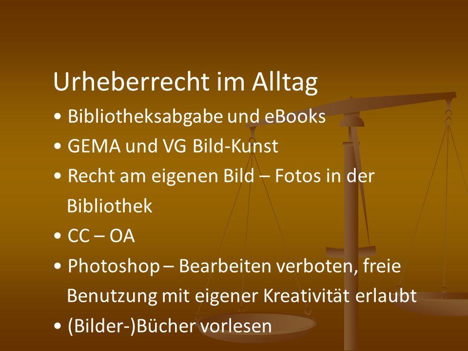 Urheberrecht im Alltag Bibliotheksabgabe und eBooks GEMA und VG Bild-Kunst Recht am eigenen Bild – Fotos in der Bibliothek CC – OA Photoshop – Bearbei