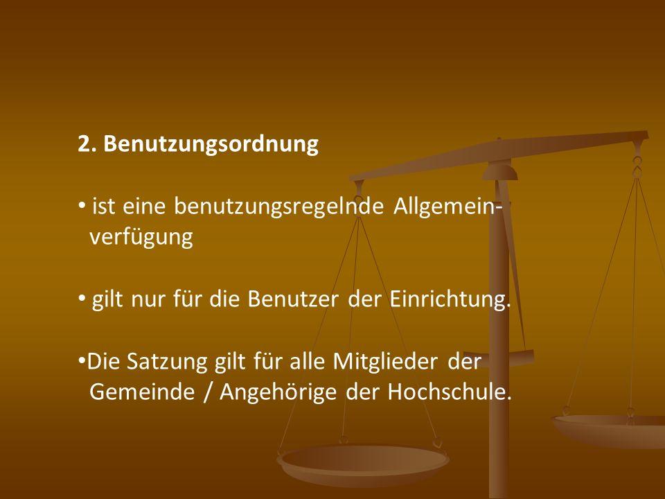 2. Benutzungsordnung ist eine benutzungsregelnde Allgemein- verfügung gilt nur für die Benutzer der Einrichtung. Die Satzung gilt für alle Mitglieder