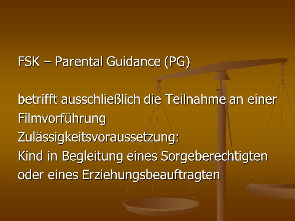 FSK – Parental Guidance (PG) betrifft ausschließlich die Teilnahme an einer FilmvorführungZulässigkeitsvoraussetzung: Kind in Begleitung eines Sorgebe