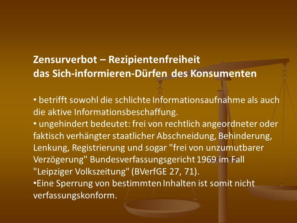 Zensurverbot – Rezipientenfreiheit das Sich-informieren-Dürfen des Konsumenten betrifft sowohl die schlichte Informationsaufnahme als auch die aktive