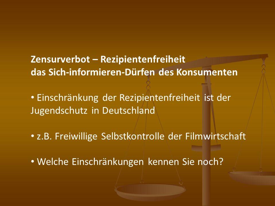 Zensurverbot – Rezipientenfreiheit das Sich-informieren-Dürfen des Konsumenten Einschränkung der Rezipientenfreiheit ist der Jugendschutz in Deutschla