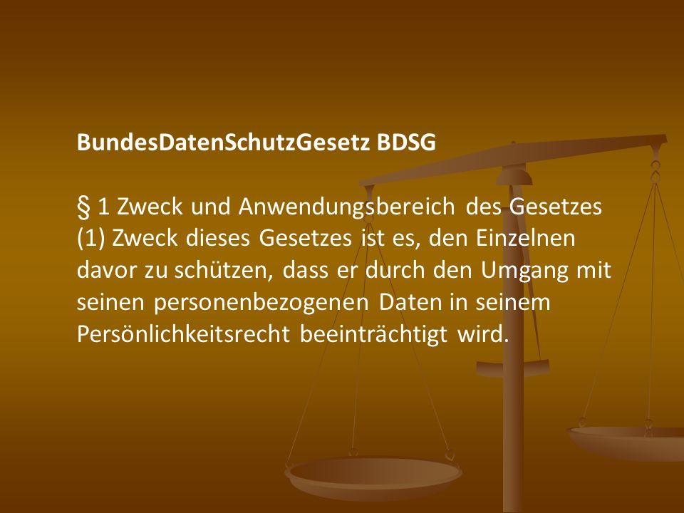 BundesDatenSchutzGesetz BDSG § 1 Zweck und Anwendungsbereich des Gesetzes (1) Zweck dieses Gesetzes ist es, den Einzelnen davor zu schützen, dass er d