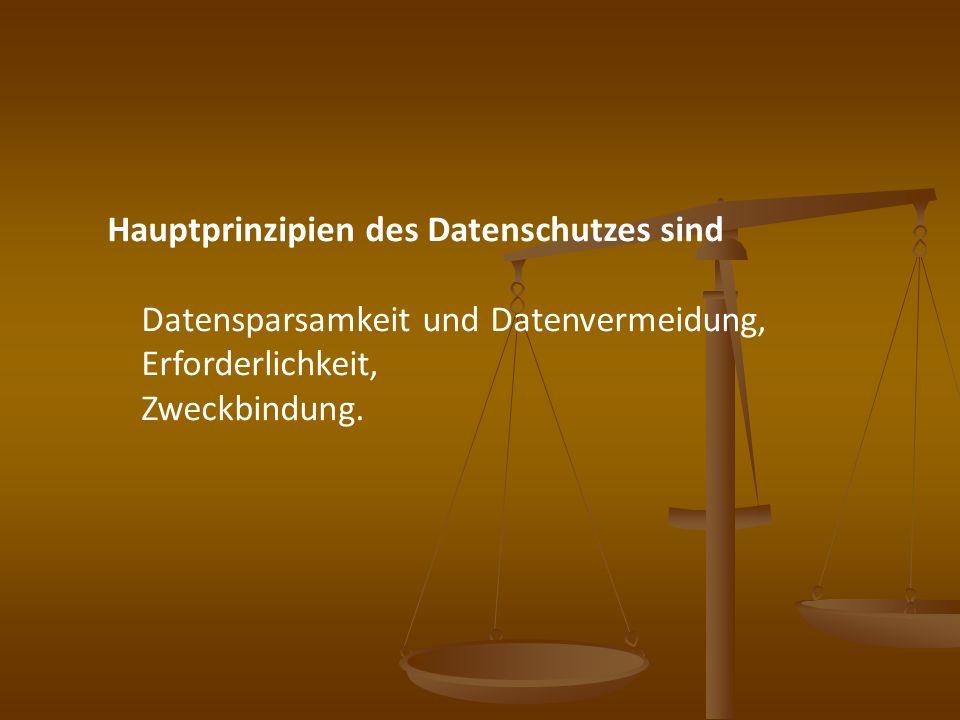 Hauptprinzipien des Datenschutzes sind Datensparsamkeit und Datenvermeidung, Erforderlichkeit, Zweckbindung.