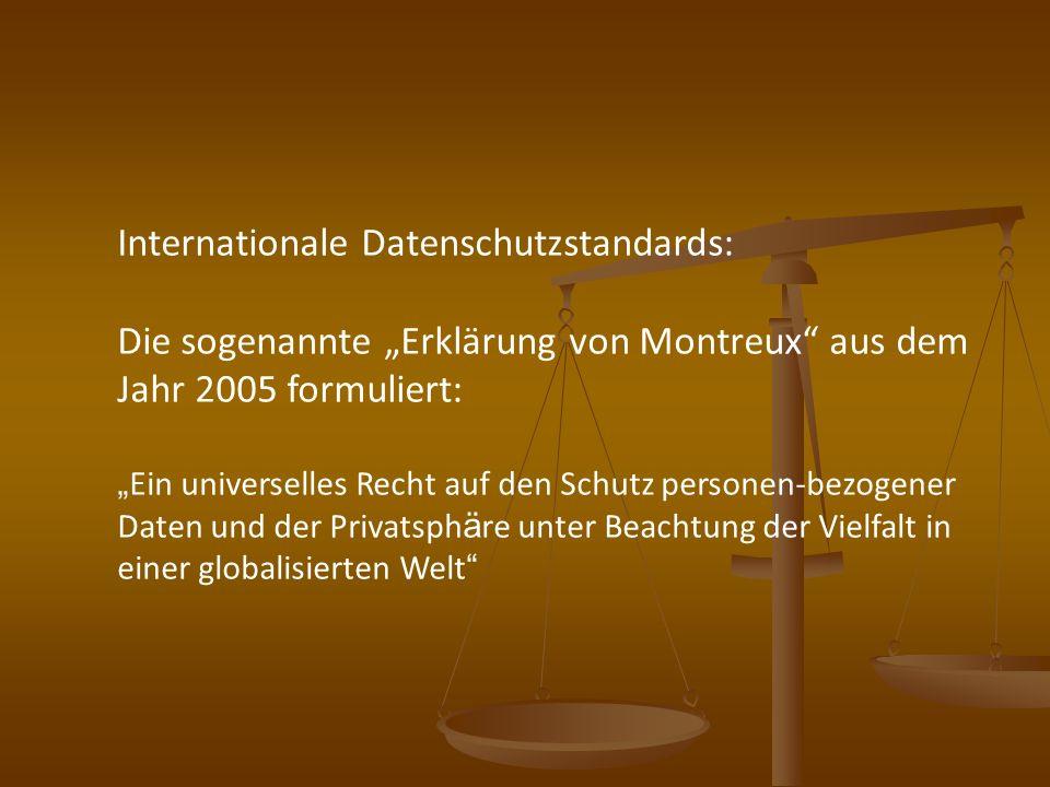 Internationale Datenschutzstandards: Die sogenannte Erklärung von Montreux aus dem Jahr 2005 formuliert: Ein universelles Recht auf den Schutz persone