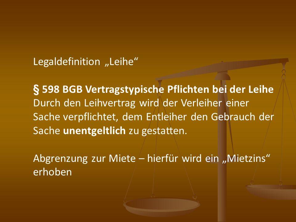 Legaldefinition Leihe § 598 BGB Vertragstypische Pflichten bei der Leihe Durch den Leihvertrag wird der Verleiher einer Sache verpflichtet, dem Entlei