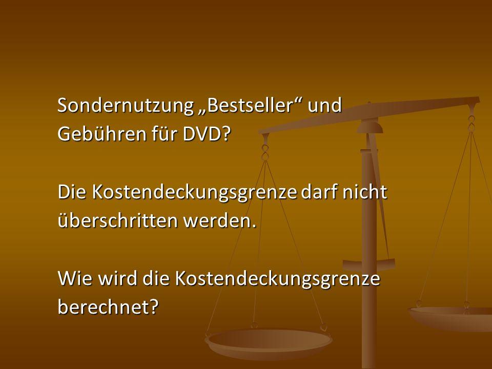 Sondernutzung Bestseller und Gebühren für DVD? Die Kostendeckungsgrenze darf nicht überschritten werden. Wie wird die Kostendeckungsgrenze berechnet?
