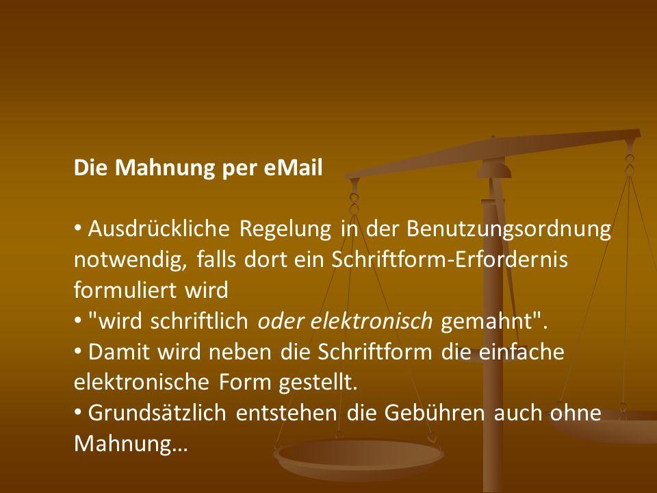 Die Mahnung per eMail Ausdrückliche Regelung in der Benutzungsordnung notwendig, falls dort ein Schriftform-Erfordernis formuliert wird
