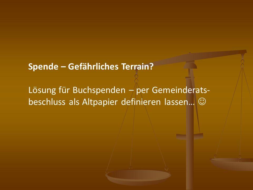 Spende – Gefährliches Terrain? Lösung für Buchspenden – per Gemeinderats- beschluss als Altpapier definieren lassen…