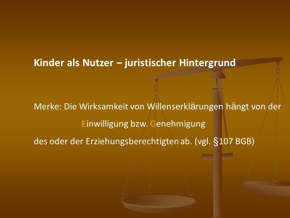 Kinder als Nutzer – juristischer Hintergrund Merke: Die Wirksamkeit von Willenserkl ä rungen h ä ngt von der Einwilligung bzw. Genehmigung des oder de