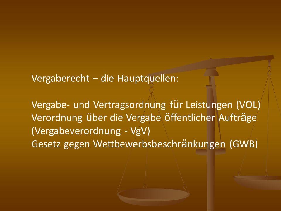 Vergaberecht – die Hauptquellen: Vergabe- und Vertragsordnung f ü r Leistungen (VOL) Verordnung ü ber die Vergabe ö ffentlicher Auftr ä ge (Vergabever