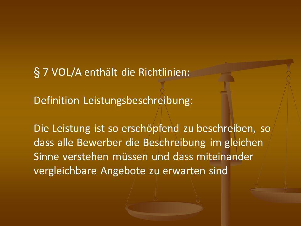 § 7 VOL/A enthält die Richtlinien: Definition Leistungsbeschreibung: Die Leistung ist so erschöpfend zu beschreiben, so dass alle Bewerber die Beschre