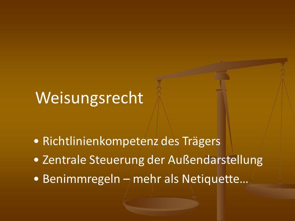 Weisungsrecht Richtlinienkompetenz des Trägers Zentrale Steuerung der Außendarstellung Benimmregeln – mehr als Netiquette…