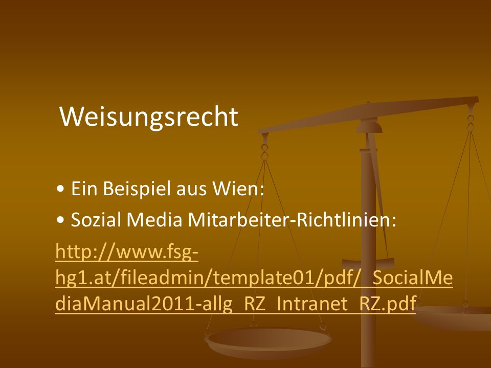 Weisungsrecht Ein Beispiel aus Wien: Sozial Media Mitarbeiter-Richtlinien: http://www.fsg- hg1.at/fileadmin/template01/pdf/_SocialMe diaManual2011-all